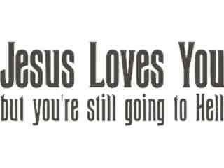 Jesus Loves You- Hell Decal Proportional